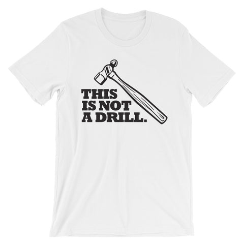 "ArtBitz Unisex ""This is Not a Drill"" Hammer Tool T-Shirt"