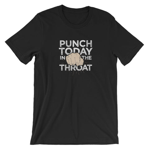Punch Today in the Throat Funny Short-Sleeve Unisex T-Shirt