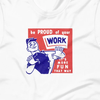 Be Proud of Your Work Retro Short-Sleeve Unisex T-Shirt