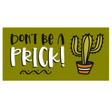 Cheap Chics Designs bumper sticker, Don't be a prick bumper sticker, cactus bumper sticker, funny bumper sticker, adult humor sticker, cactus sticker