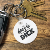 Cheap Chics Designs keychain, don't be a dick keychain, black and white keychain, funny keychain, inappropriate humor, adult humor keychain