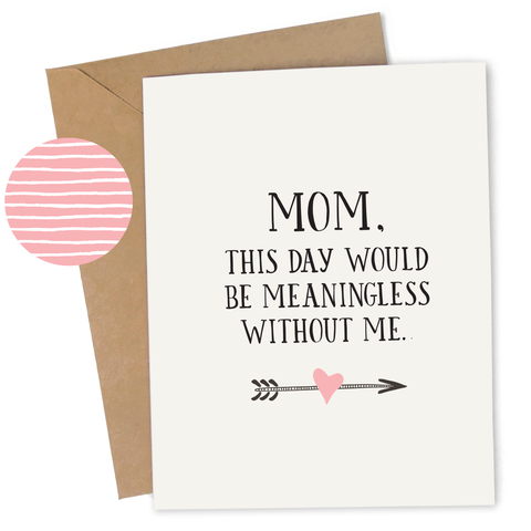 Mother's Day Meaningless Without Me Card