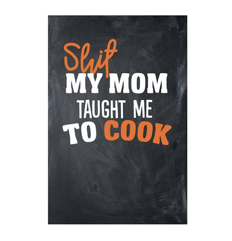 Shit My Mom Taught Me To Cook Cookbook