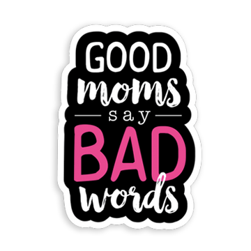 Good Moms Say Bad Words sticker