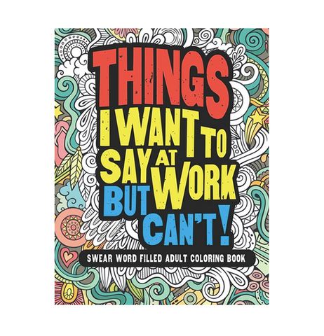 Things I Want To Say At Work But Can't! Coloring Book