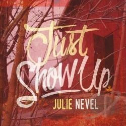 Just Show Up - Julie Nevel