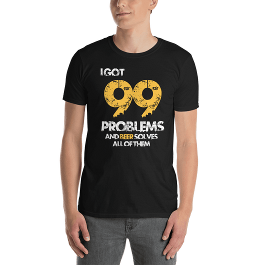 I Got 99 Problems T-shirt - orian gifts