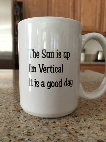 The Sun Is Up I'm Vertical Mug