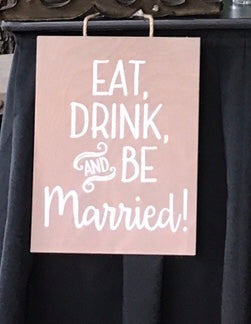 """Eat Drink & Be Married"" Sign"