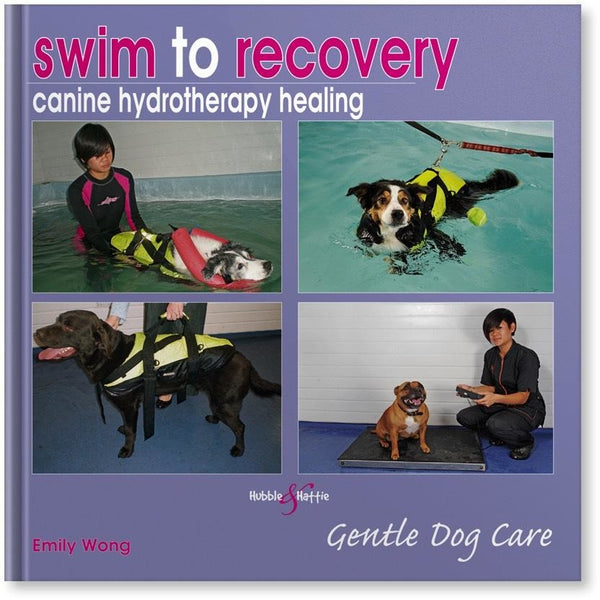 Swim to recovery: canine hydrotherapy healing, Human dog book, Hubble & Hattie, Need Not Lift A Paw Limited