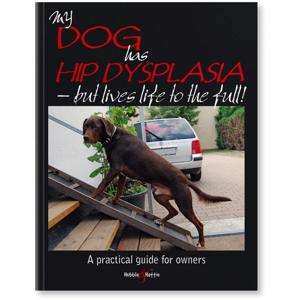 My dog has hip dysplasia - But lives life to the full!, Human dog book, Hubble & Hattie, Need Not Lift A Paw Limited