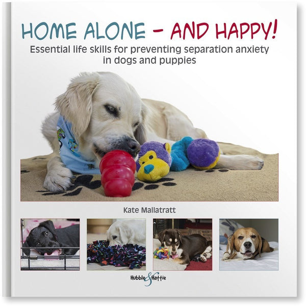 Home alone and happy! - Essential life skills for preventing separation anxiety in dogs and puppies, Human dog book, Hubble & Hattie, Need Not Lift A Paw Limited