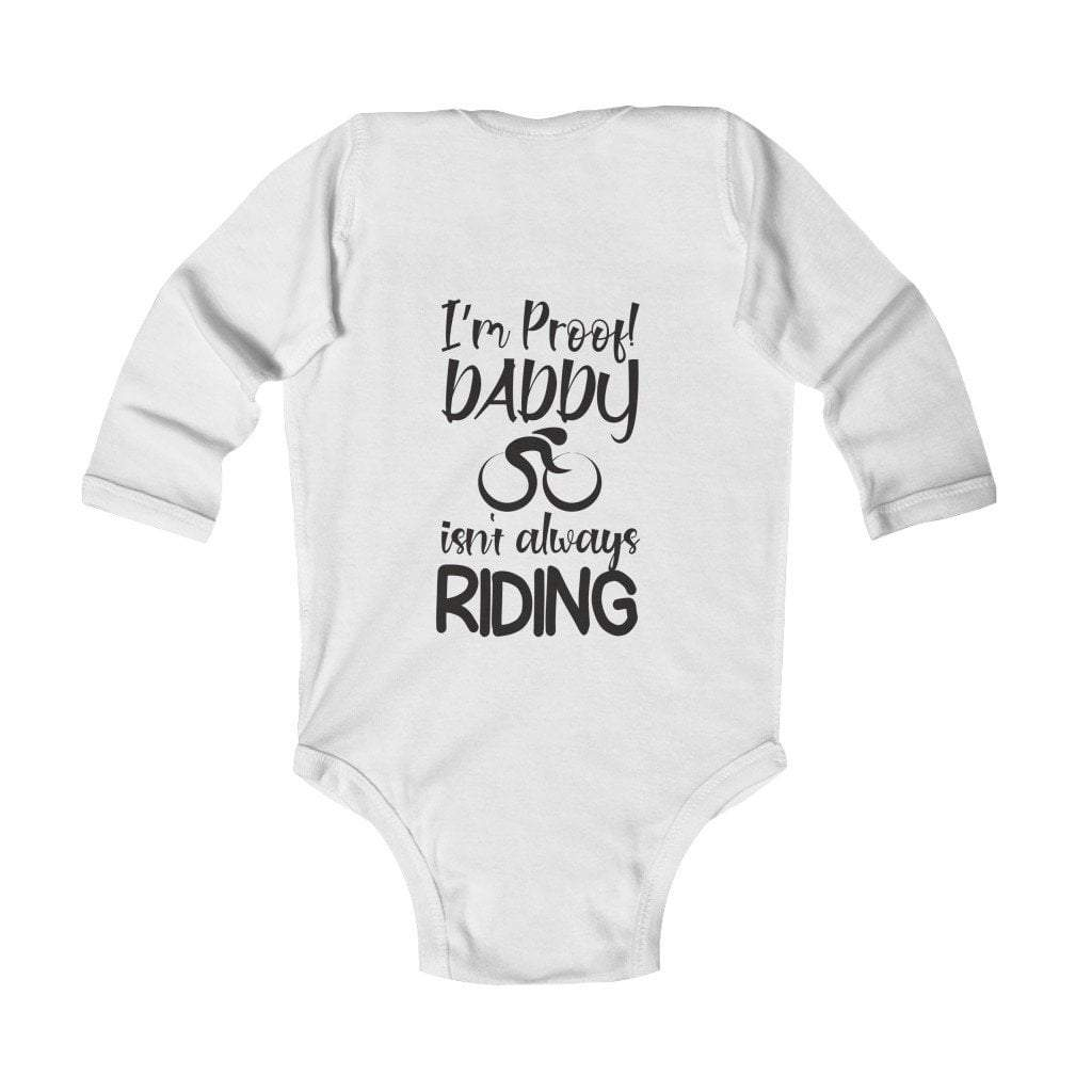 Printify Kids clothes White / NB I'm Proof Daddy isn't always riding Infant Long Sleeve Bodysuit