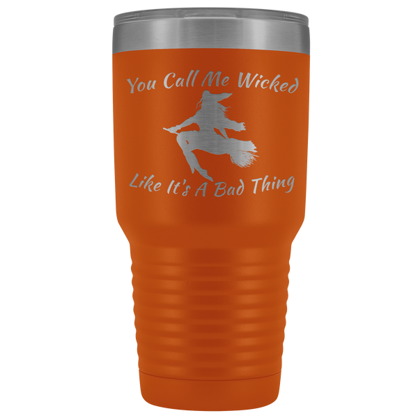 Holloween Gifts | You Call Me Wicked Like It's A Bad Thing 30 oz Tumbler - Tumblers