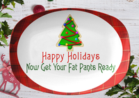 Dinner Party | Get Your Fat Pants Ready Dinner Serving Plate |Christmas Party - TD Gift Solutions.com