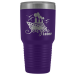 Cruise Addict | Sea You Later 30 oz Cruise Themed Tumbler-Tumblers-TD Gift Solutions.com