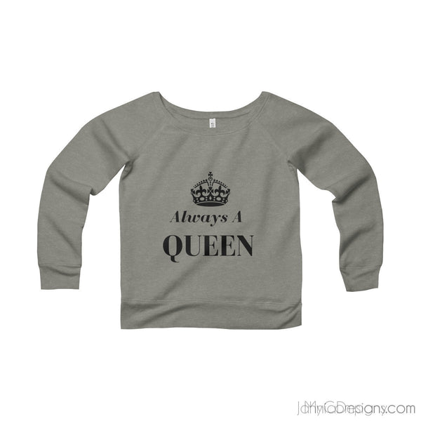 Always A Queen Wide Neck Sweatshirt-Sweatshirt-Jahnia Designs