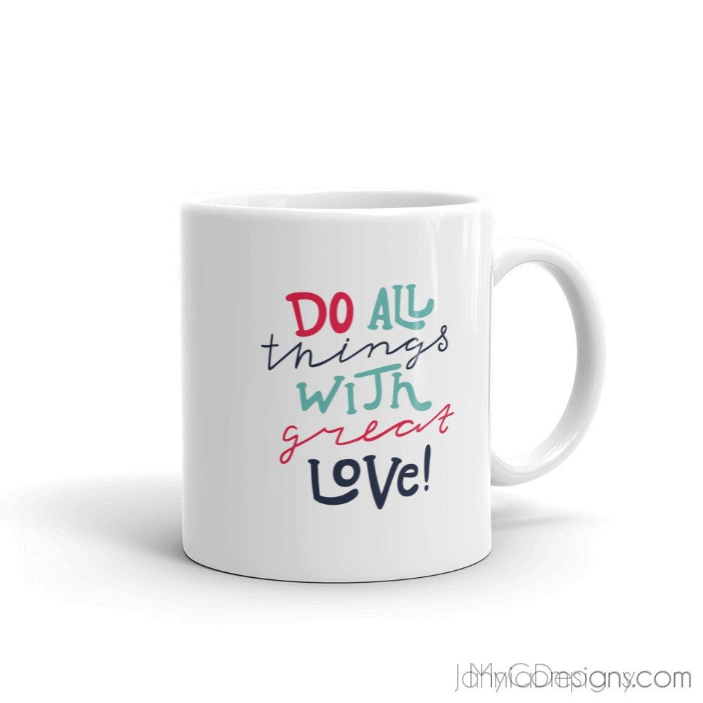 Do All Things With Great Love Mug-Mugs-Jahnia Designs