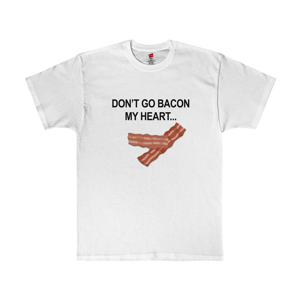 Don't Go Bacon My Heart T-Shirt-Apparel-Jahnia Designs