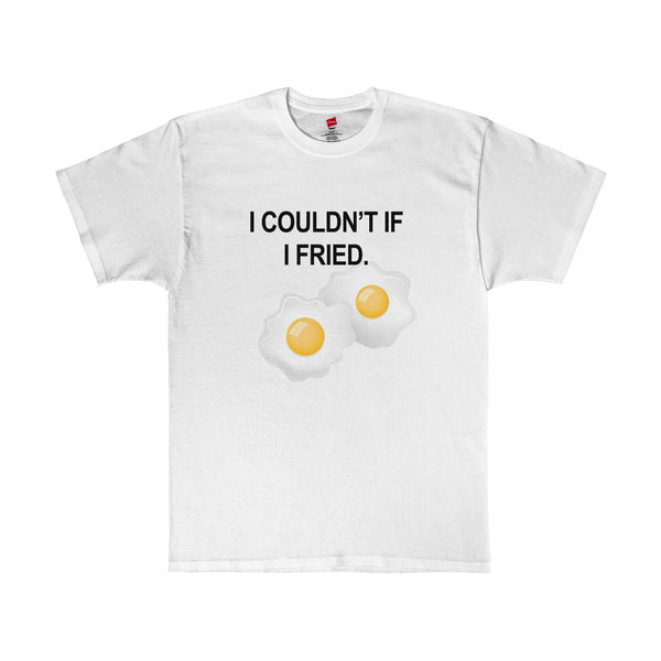 I Couldn't If I Fried T-Shirt-Apparel-Jahnia Designs