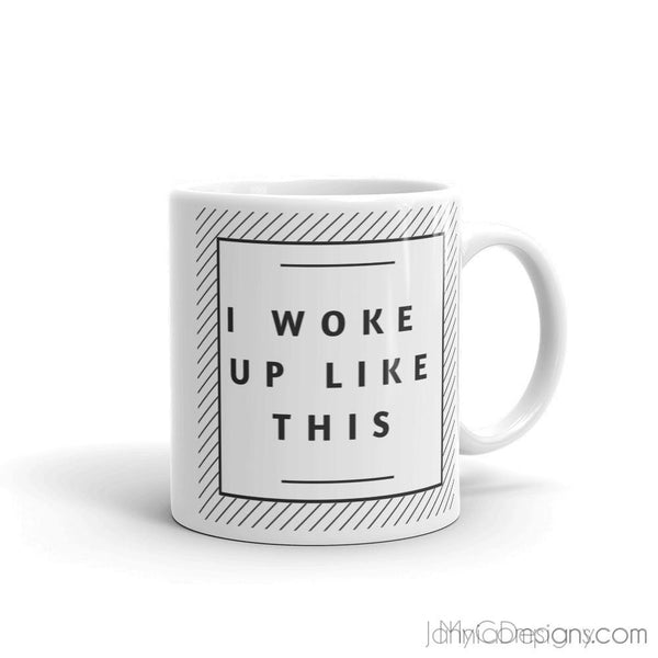 I Woke Up Like This Mug-Mugs-Jahnia Designs