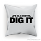 Life is a Nostril Dig It Cushion