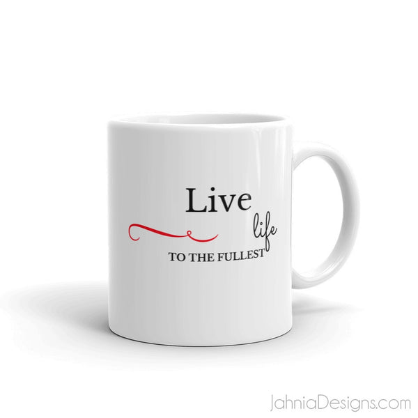 Live life to the fullest Mug