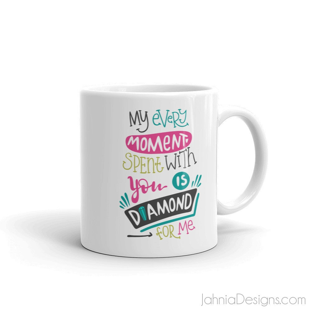 My Every Moment Spent With You Is Diamond For Me Mug-Mugs-Jahnia Designs
