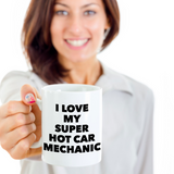 Anniversary/Love Coffee mug - I LOVE MY SUPER HOT CAR MECHANIC