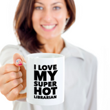 Anniversary/Love Coffee mug - I LOVE MY SUPER HOT LIBRARIAN