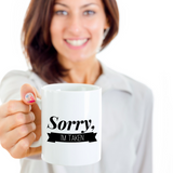 Anniversary/Love Coffee mug - SORRY I'M TAKEN