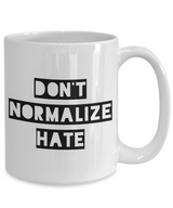 Political Coffee Mug - Don't Normalize Hate