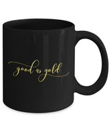 Sweet Coffee Mug Good as Gold