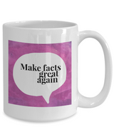 Political Coffee Mug - Make Facts Great Again