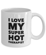 Valentine's Gift Coffee Mug I Love My Super Hot Therapist