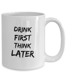 Drink First Think Later Cool Coffee Mug