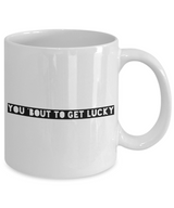 Valentine's Gift Coffee Mug You 'bout to Get Lucky