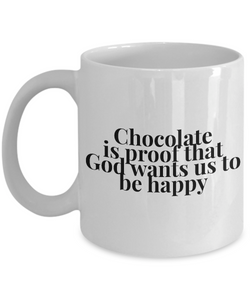 Cool Coffee mug - Chocolate is proof that God wants us to be happy
