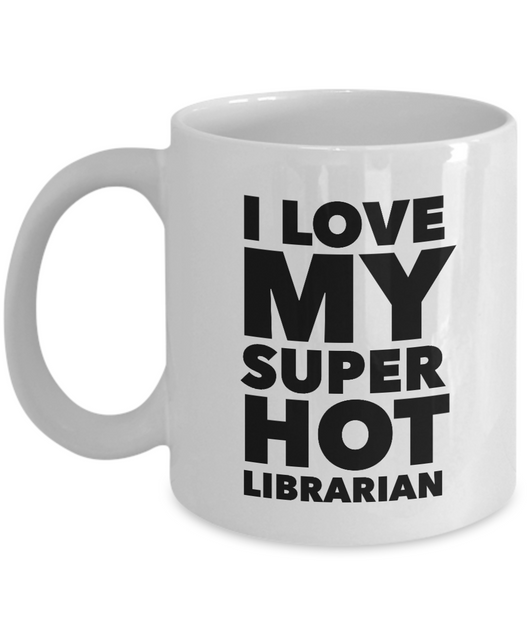 Valentine's Day Gift Mug I Love My Super Hot Librarian