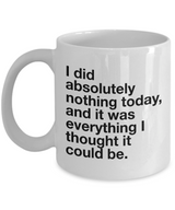 Funny Coffee mug - I did absolutely nothing today and it was everything