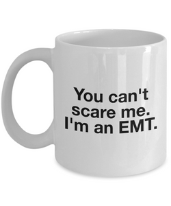 You Can't Scare Me I'm an Emt Mug