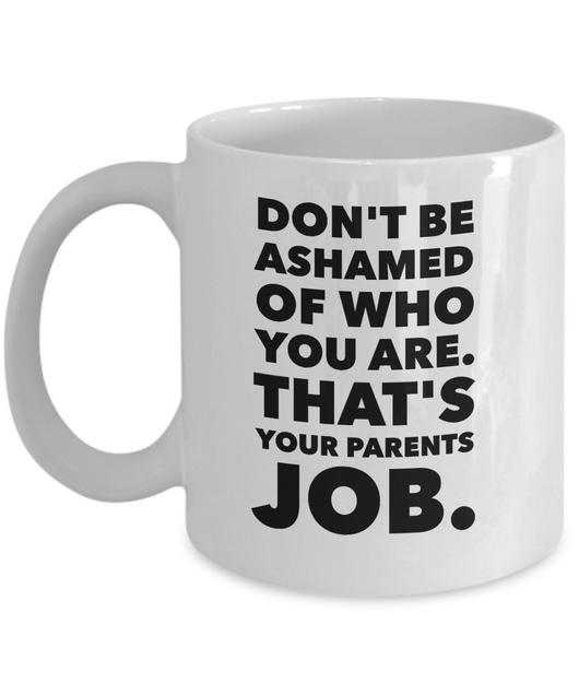 Don't Be Ashamed of Who You Are Funny Mug
