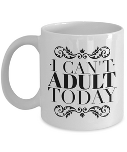 Funny Coffee Mug I Can't Adult Today