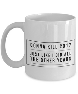 Inspirational Coffee mug - gonna kill 2017