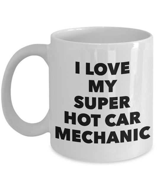 Valentine's Gift Mug I Love My Super Hot Car Mechanic