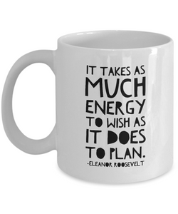 Inspirational Coffee Mug - It Takes as Much Energy