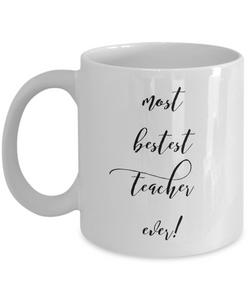 Teacher Coffee Mug Most Bestest Teacher Ever!
