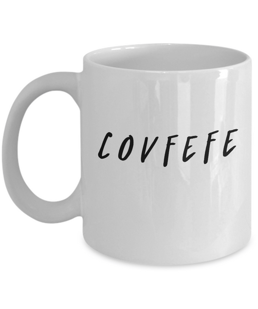 Funny Coffee Mug - COVFEFE - Best Gift for Making Fun of Trump