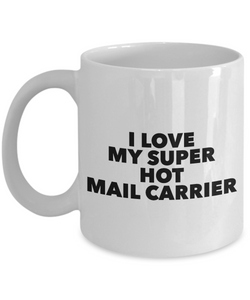 Valentine's Gift Coffee Mug I Love My Super Hot Mail Carrier
