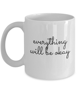 Inspirational Coffee Mug - Everything Will Be Okay